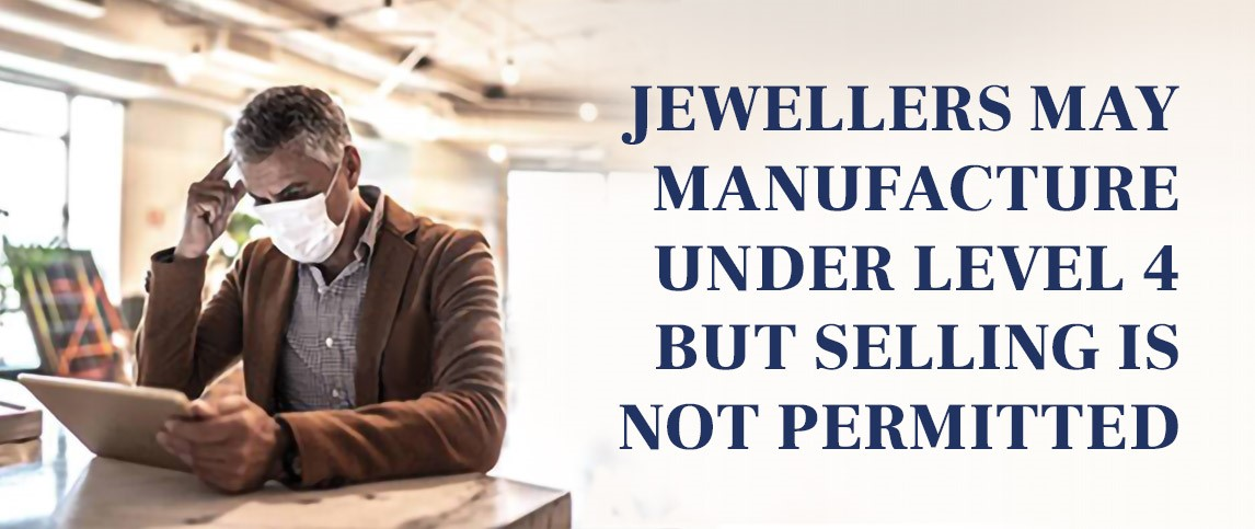 Jewellers may manufacture under level 4 but selling is not permitted